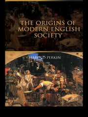 The Origins of Modern English Society ebook by Harold Perkin