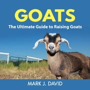 Goats: The Ultimate Guide to Raising Goats audiobook by Mark J. David