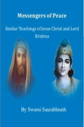 Messengers Of Peace: Similar Teachings Of Jesus Christ And Lord Krishna ebook by Swami Saurabhnath