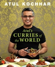 Atul's Curries of the World ebook by Atul Kochhar