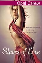 Slaves of Love (Sexy Futuristic Romance) ebook by Opal Carew