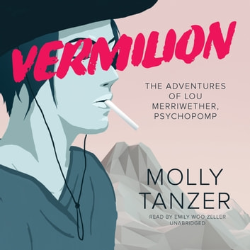 Vermilion - The Adventures of Lou Merriwether, Psychopomp audiobook by Molly Tanzer