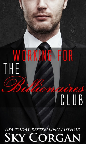 Working for The Billionaires Club ebook by Sky Corgan