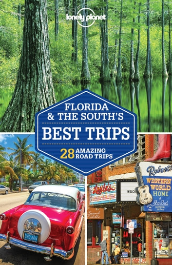 Lonely Planet Florida & the South's Best Trips ebook by Lonely Planet,Adam Karlin,Kate Armstrong,Kevin Raub,Regis St Louis,Ashley Harrell