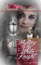 Mystery of the White Knight  ebook by Charlotte MacLeod