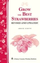 Grow the Best Strawberries - Storey's Country Wisdom Bulletin A-190 ebook by Louise Riotte