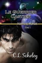 Le Guerrier Castien ebook by C.L. Scholey