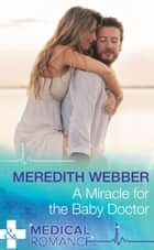 A Miracle For The Baby Doctor (Mills & Boon Medical) (The Halliday Family, Book 3) ebook by Meredith Webber