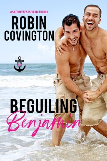 Beguiling Benjamin (Gone Wild, Book 4) ebook by Robin Covington