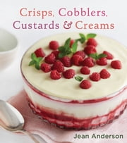 Crisps, Cobblers, Custards & Creams ebook by Jean Anderson