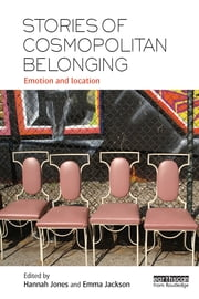 Stories of Cosmopolitan Belonging - Emotion and Location ebook by Hannah Jones,Emma Jackson
