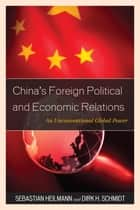 China's Foreign Political and Economic Relations - An Unconventional Global Power ebook by Sebastian Heilmann, Dirk H. Schmidt