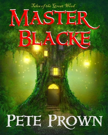Master Blacke - Tales of the Great Wood ebook by Pete Prown