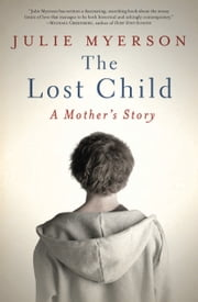 The Lost Child - A Mother's Story ebook by Julie Myerson
