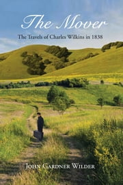 The Mover - The Travels of Charles Wilkins in 1838 ebook by John Gardner Wilder