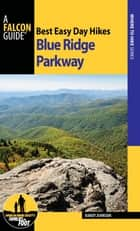 Best Easy Day Hikes Blue Ridge Parkway ebook by Randy Johnson