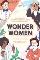 Wonder Women - 25 Innovators, Inventors, and Trailblazers Who Changed History ebook by Sam Maggs