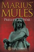 Marius' Mules: Prelude to War ekitaplar by S.J.A. Turney