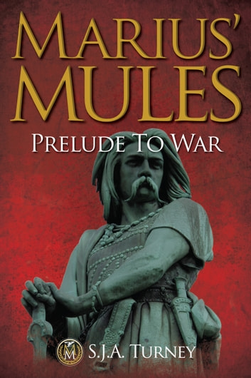 Marius' Mules: Prelude to War ebook by S.J.A. Turney