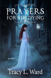 Prayers for the Dying ebook by Tracy L. Ward