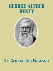 St. George for England ebook by George Alfred Henty