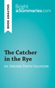 Book Analysis: The Catcher in the Rye by Jerome David Salinger - Summary, Analysis and Reading Guide ebook by Bright Summaries