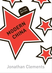 Modern China: All That Matters ebook by Jonathan Clements