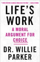 Life's Work - A Moral Argument for Choice ebook by Dr. Willie Parker