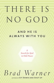 There Is No God and He Is Always with You - A Search for God in Odd Places ebook by Kobo.Web.Store.Products.Fields.ContributorFieldViewModel