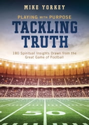 Tackling Truth - Spiritual Insights Drawn from the Great Game of Football ebook by Mike Yorkey,Compiled by Barbour Staff
