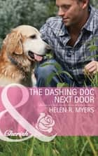 The Dashing Doc Next Door (Mills & Boon Cherish) (Sweet Springs, Texas, Book 1) ebook by Helen R. Myers