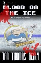 Blood on the Ice ebook by Ian Thomas Healy