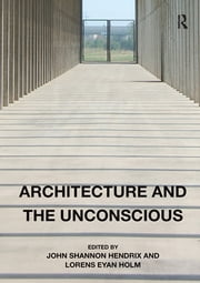 Architecture and the Unconscious ebook by John Shannon Hendrix,Lorens Eyan Holm