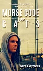 Morse Code for Cats ebook by Tom Conyers