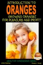 Introduction to Oranges: Growing Oranges for Pleasure and profit ebook by Dueep J. Singh