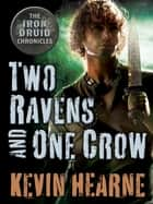 Two Ravens and One Crow: An Iron Druid Chronicles Novella ebook by Kevin Hearne
