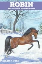 Robin: The Lovable Morgan Horse ebook by Ellen F. Feld