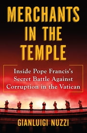 Merchants in the Temple - Inside Pope Francis's Secret Battle Against Corruption in the Vatican ebook by Gianluigi Nuzzi