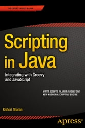 Scripting in Java - Integrating with Groovy and JavaScript ebook by Kishori  Sharan