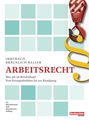 Arbeitsrecht - Was gilt im Berufsalltag? Vom Vertragsabschluss bis zur Kündigung. ebook by Kobo.Web.Store.Products.Fields.ContributorFieldViewModel