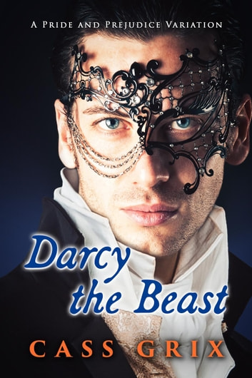 Darcy the Beast: A Pride and Prejudice Variation ebook by Cass Grix