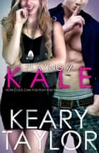 Playing It Kale ebook by Keary Taylor