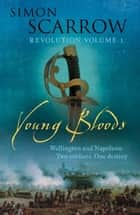 Young Bloods (Wellington and Napoleon 1) ebook by Simon Scarrow