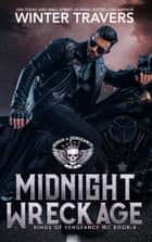 Midnight Wreckage - Kings of Vengeance, #4 ebook by