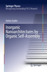 Inorganic Nanoarchitectures by Organic Self-Assembly ebook by Stefan Guldin
