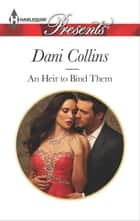 An Heir to Bind Them ebook by Dani Collins