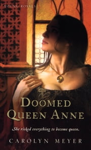 Doomed Queen Anne - A Young Royals Book ebook by Carolyn Meyer