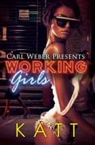 Working Girls - Carl Weber Presents ebook by Katt