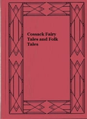 Cossack Fairy Tales and Folk Tales (Illustrated) ebook by Robert Nisbet Bain