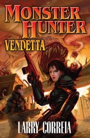 Monster Hunter Vendetta ebook by Larry Correia